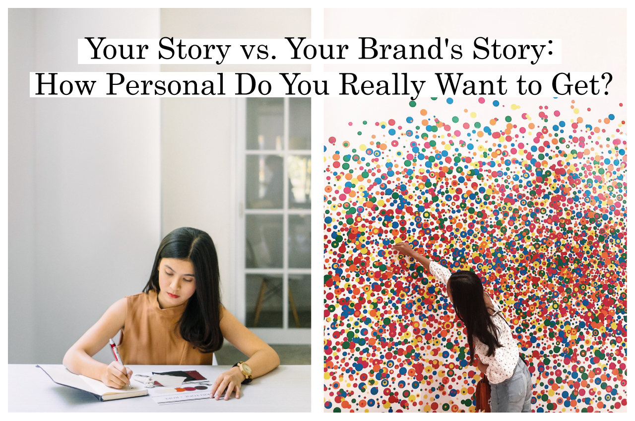 Your Story vs. Your Brand's Story: How Personal Do You Really Want to Get?
